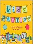 download Kids' Parties : A Survival Guide for Parents book
