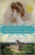Lady Almina and the Real Downton Abbey by The Countess of Carnarvon: Book Cover
