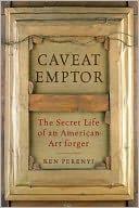 download Caveat Emptor : The Secret Life of an American Art Forger book