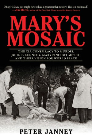 Free ebooks download portal Mary's Mosaic: The CIA Conspiracy to Murder John F. Kennedy, Mary Pinchot Meyer, and Their Vision for World Peace  9781616087081 by Peter Janney (English Edition)