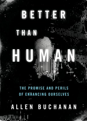 Better Than Human The Promise and Perils of Enhancing Ourselves cover