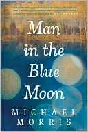 Man in the Blue Moon by Michael Morris: NOOK Book Cover