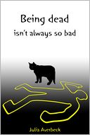 Being dead isn't always so bad by Julia Averbeck: NOOK Book Cover