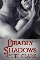 Deadly Shadows by Jaycee Clark: Book Cover