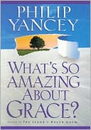 What's So Amazing about Grace? by Philip Yancey: Book Cover