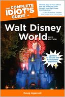 The Complete Idiot's Guide to Walt Disney World, 2013 Edition by Doug Ingersoll: Book Cover