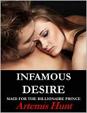 Infamous Desire (Maid for the Billionaire Prince, erotic romance) by Artemis Hunt: NOOK Book Cover