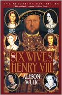The Six Wives of Henry VIII by Alison Weir: NOOK Book Cover