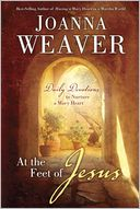 At the Feet of Jesus by Joanna Weaver: Book Cover