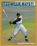 You Never Heard of Willie Mays?! by Jonah Winter: Book Cover
