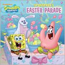 SpongeBob's Easter Parade (SpongeBob SquarePants Series) by Steven Banks: Book Cover
