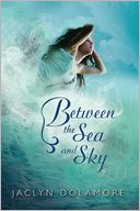 Between the Sea and Sky by Jaclyn Dolamore: Book Cover