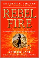 Rebel Fire (Sherlock Holmes by Andrew Lane: NOOK Book Cover