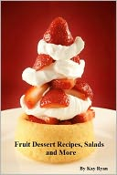 Fruit Dessert Recipes, Salads and More by Kay Ryan: NOOK Book Cover