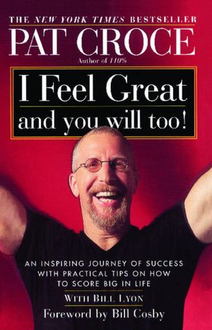 I Feel Great and You Will Too! An Inspiring Journey of Success with Practical Tips on How to Score Big in Life cover