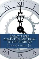 What Is Web Analytics and How to Get Started by John Cassidy: Book Cover