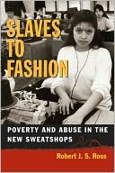 download Slaves to Fashion : Poverty and Abuse in the New Sweatshops book