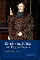 Kingship and Politics in the Reign of Edward VI by Stephen Alford: Book Cover