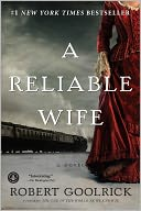 A Reliable Wife by Robert Goolrick: Book Cover