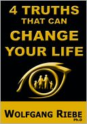 4 Truths that can change YOUR life by Wolfgang Riebe: NOOK Book Cover