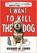 I Want to Kill the Dog by Richard M. Cohen: Book Cover