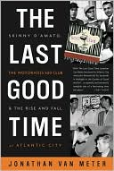 download The Last Good Time : Skinny D'Amato, the Notorious 500 Club, and the Rise and Fall of Atlantic City book
