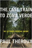 The Last Train to Zona Verde by Paul Theroux: Book Cover