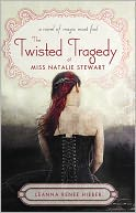 Twisted Tragedy of Miss Natalie Stewart by Leanna Renee Hieber: Book Cover