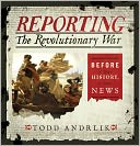 Reporting the Revolutionary War by Todd Andrlik: Book Cover