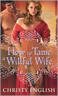 How to Tame a Willful Wife by Christy English: NOOK Book Cover
