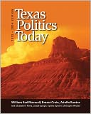 Texas Politics Today, 2013-2014 Edition by William Earl Maxwell: Book Cover