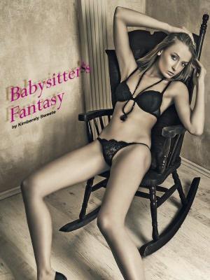 Babysitter's Fantasy (Babysitter Sex Erotica) [Babysitter Sex Story] ...