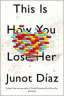 This Is How You Lose Her by Junot Díaz: Book Cover