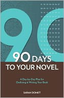 90 Days to Your Novel by Sarah Domet: NOOK Book Cover