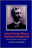 download James E. Keeler : Pioneer American Astrophysicist: And the Early Development of American Astrophysics book