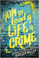 How to Lead a Life of Crime by Kirsten Miller: Book Cover