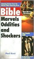 Bible Marvels, Oddities, and Shockers by Paul Kent: Book Cover
