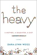 The Heavy by Dara-Lynn Weiss: NOOK Book Cover