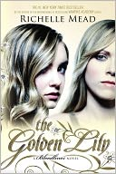 The Golden Lily (Bloodlines Series #2) by Richelle Mead: Book Cover