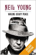 Waging Heavy Peace Deluxe (Enhanced Edition) by Neil Young: NOOK Book Enhanced Cover