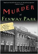Murder at Fenway Park (Mickey Rawlings Series #1) by Troy Soos: Book Cover