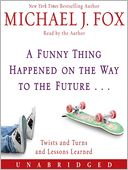 A Funny Thing Happened on the Way to the Future by Michael J. Fox: Audio Book Cover