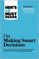"HBR's 10 Must Reads on Making Smart Decisions (with featured article ""Before You Make That Big Decision..."" by Daniel Kahneman, Dan Lovallo, and Olivier Sibony) by Harvard Business Review: Book Cover"