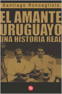 El amante uruguayo by Santiago Roncagliolo: Book Cover