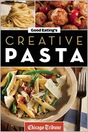 Good Eating's Creative Pasta by Chicago Tribune Staff: NOOK Book Cover