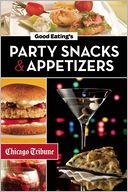 Good Eating's Party Snacks and Appetizers by Chicago Tribune Staff: NOOK Book Cover
