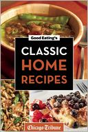 Good Eating's Classic Home Recipes by Chicago Tribune Staff: NOOK Book Cover