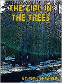 The Girl in the Trees by Tom Lichtenberg: NOOK Book Cover