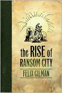 The Rise of Ransom City by Felix Gilman: Book Cover