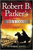 Robert B. Parker's Ironhorse by Robert Knott: NOOK Book Cover